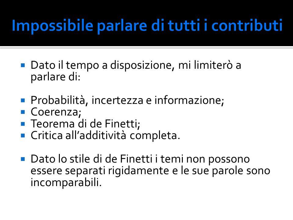  Dato il tempo a disposizione, mi limiterò a parlare di:  Probabilità, incertezza e informazione;  Coerenza;  Teorema di de Finetti;  Critica all
