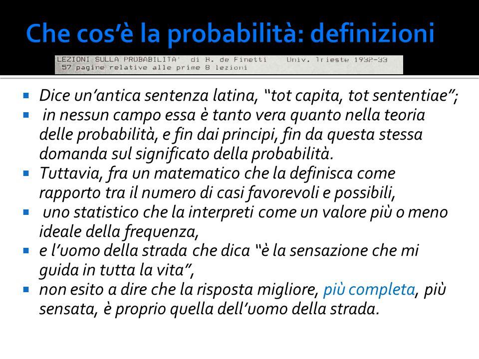""" Dice un'antica sentenza latina, """"tot capita, tot sententiae"""";  in nessun campo essa è tanto vera quanto nella teoria delle probabilità, e fin dai p"""