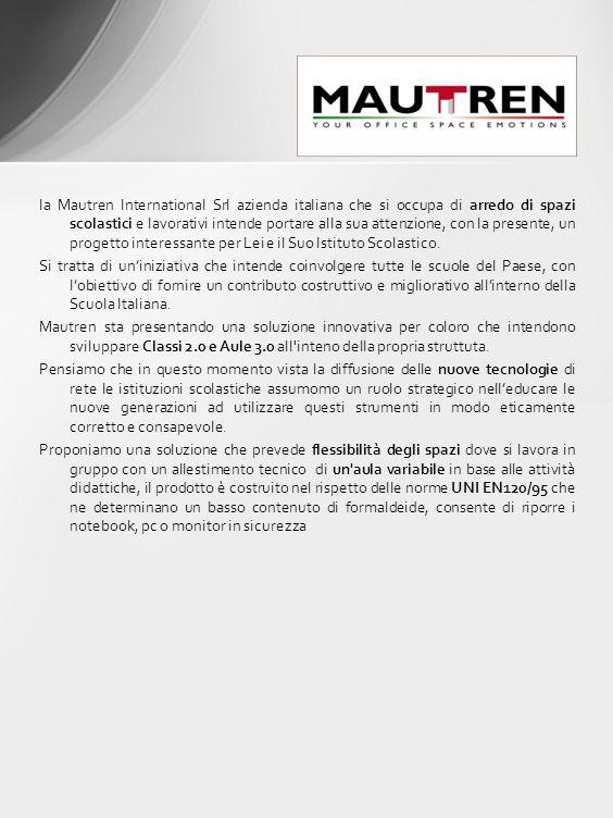 la Mautren International Srl azienda italiana che si occupa di arredo di spazi scolastici e lavorativi intende portare alla sua attenzione, con la pre