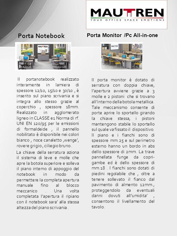 I Il portanotebook realizzato interamente in lamiera di spessore 12/10, 15/10 e 30/10, è inserito sul piano scrivania e si integra allo stesso grazie