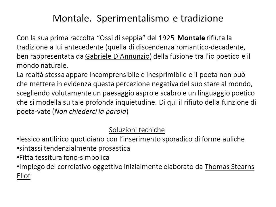 """Montale. Sperimentalismo e tradizione Con la sua prima raccolta """"Ossi di seppia"""" del 1925 Montale rifiuta la tradizione a lui antecedente (quella di d"""