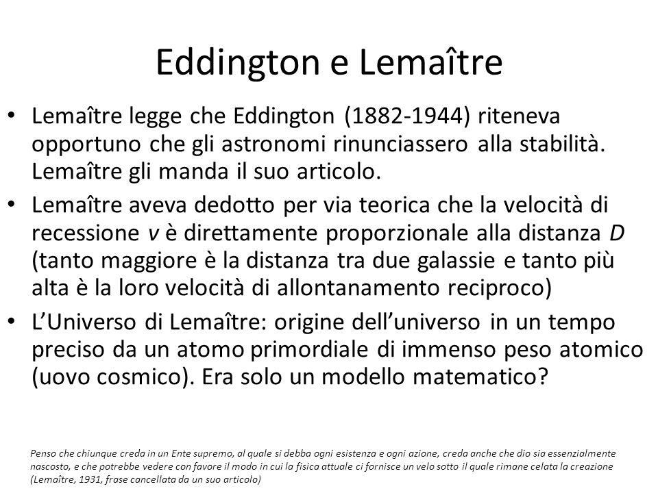 Eddington e Lemaître Lemaître legge che Eddington (1882-1944) riteneva opportuno che gli astronomi rinunciassero alla stabilità. Lemaître gli manda il
