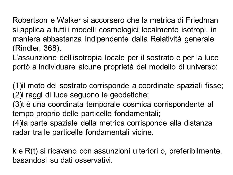Robertson e Walker si accorsero che la metrica di Friedman si applica a tutti i modelli cosmologici localmente isotropi, in maniera abbastanza indipen