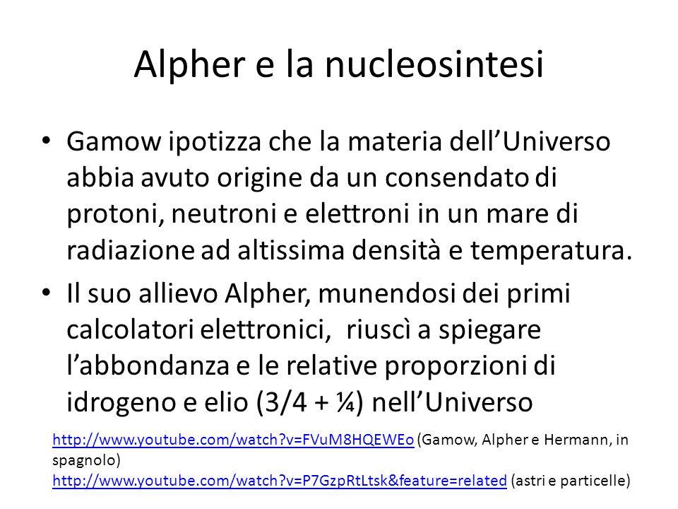 Alpher e la nucleosintesi Gamow ipotizza che la materia dell'Universo abbia avuto origine da un consendato di protoni, neutroni e elettroni in un mare