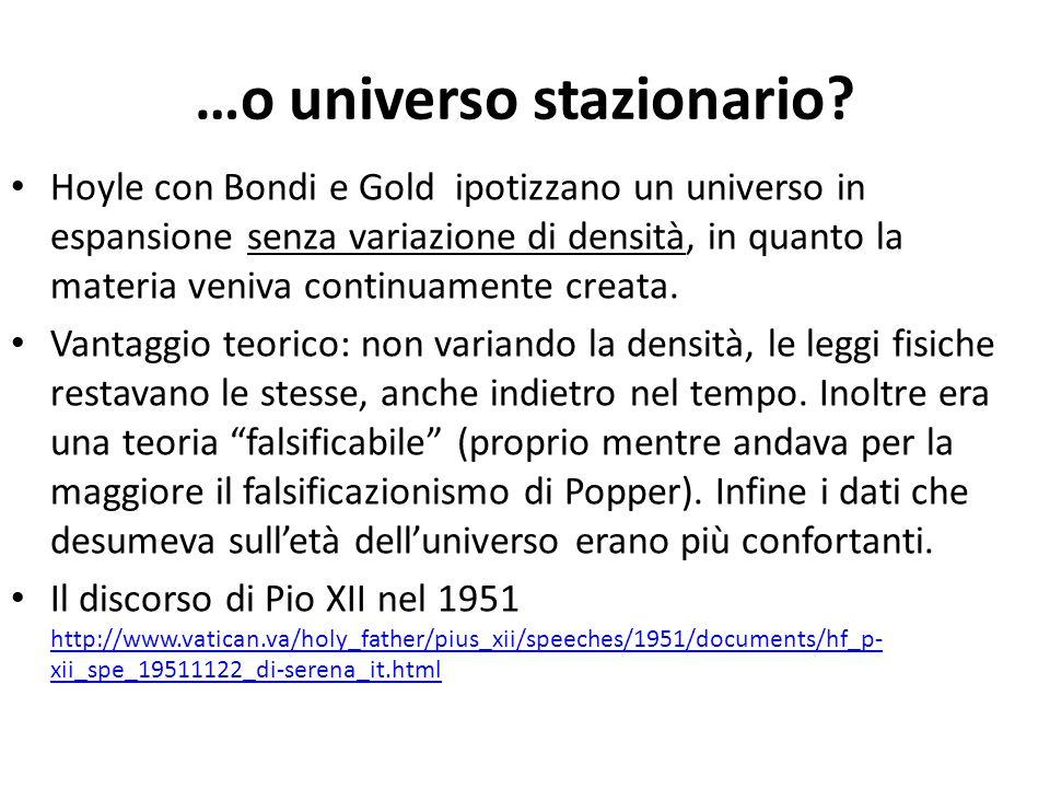 …o universo stazionario? Hoyle con Bondi e Gold ipotizzano un universo in espansione senza variazione di densità, in quanto la materia veniva continua