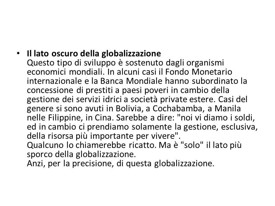 Il lato oscuro della globalizzazione Questo tipo di sviluppo è sostenuto dagli organismi economici mondiali.