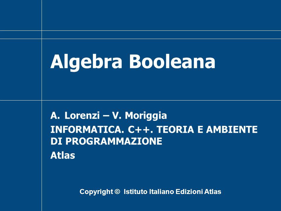 Algebra Booleana A.Lorenzi – V.Moriggia INFORMATICA.