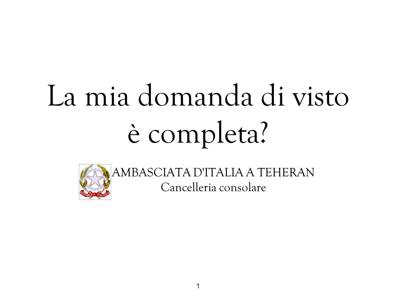 1 La mia domanda di visto è completa? AMBASCIATA D'ITALIA A TEHERAN Cancelleria consolare