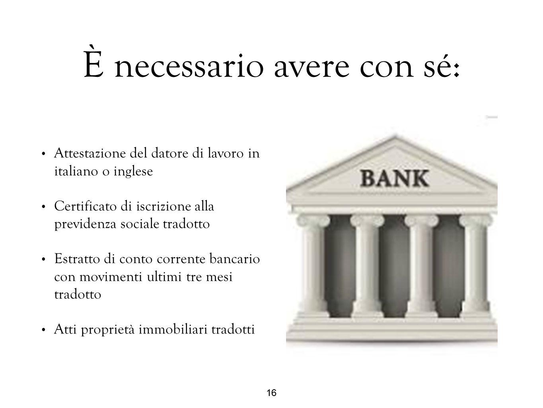 16 È necessario avere con sé: Attestazione del datore di lavoro in italiano o inglese Certificato di iscrizione alla previdenza sociale tradotto Estra