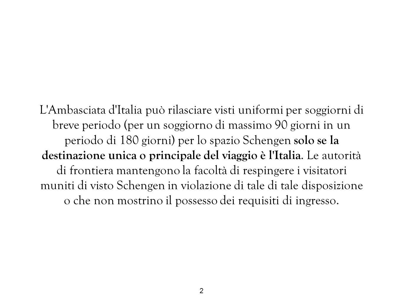 2 L'Ambasciata d'Italia può rilasciare visti uniformi per soggiorni di breve periodo (per un soggiorno di massimo 90 giorni in un periodo di 180 giorn
