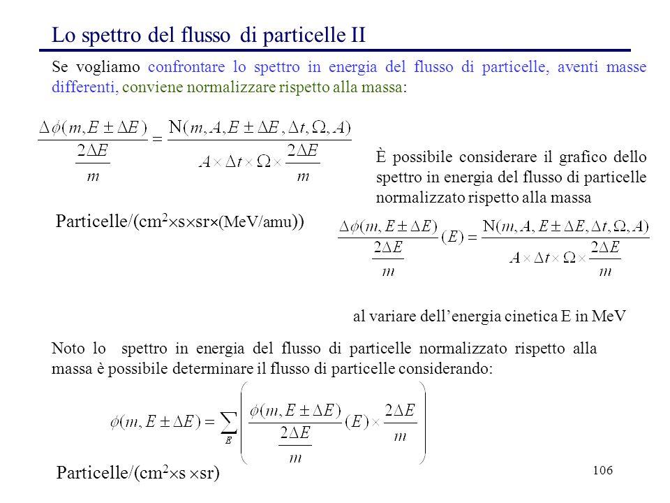 106 Lo spettro del flusso di particelle II Se vogliamo confrontare lo spettro in energia del flusso di particelle, aventi masse differenti, conviene n