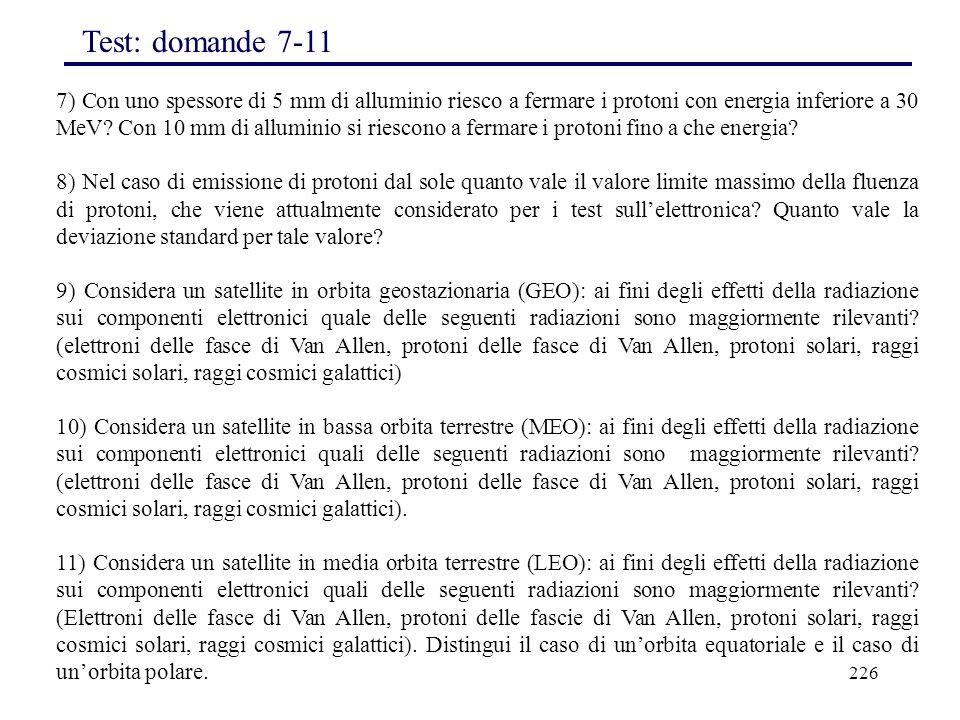 226 7) Con uno spessore di 5 mm di alluminio riesco a fermare i protoni con energia inferiore a 30 MeV? Con 10 mm di alluminio si riescono a fermare i