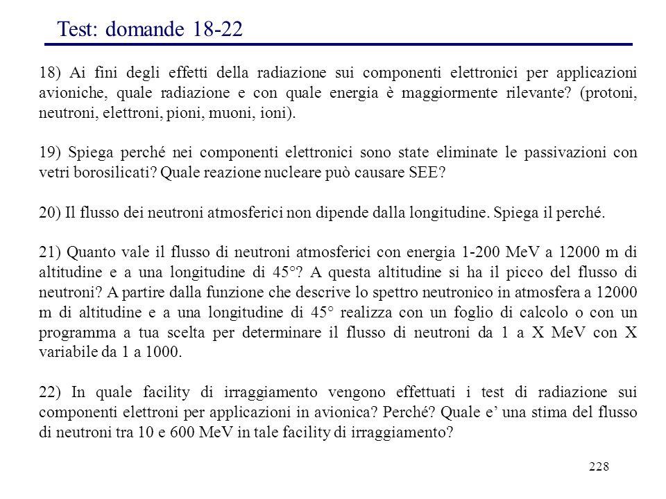 228 18) Ai fini degli effetti della radiazione sui componenti elettronici per applicazioni avioniche, quale radiazione e con quale energia è maggiorme