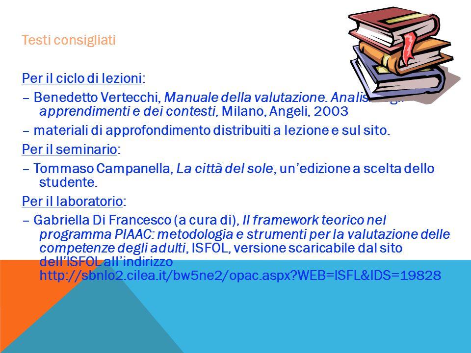 Testi consigliati Per il ciclo di lezioni: – Benedetto Vertecchi, Manuale della valutazione. Analisi degli apprendimenti e dei contesti, Milano, Angel