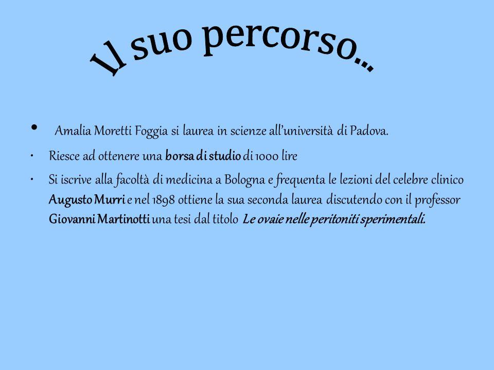 Amalia Moretti Foggia si laurea in scienze all'università di Padova. Riesce ad ottenere una borsa di studio di 1000 lire Si iscrive alla facoltà di me