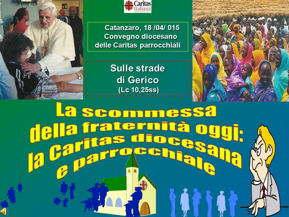 1 Catanzaro, 18 /04/ 015 Catanzaro, 18 /04/ 015 Convegno diocesano Convegno diocesano delle Caritas parrocchiali Sulle strade di Gerico (Lc 10,25ss) (Lc 10,25ss)