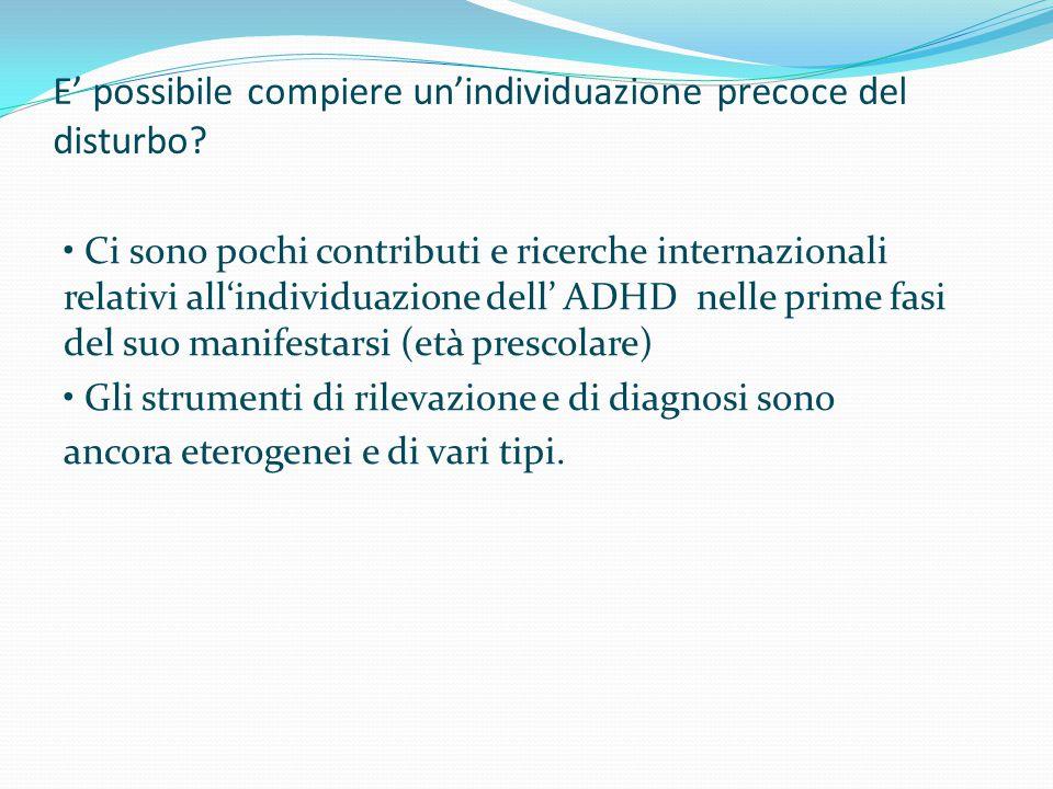 E' possibile compiere un'individuazione precoce del disturbo? Ci sono pochi contributi e ricerche internazionali relativi all'individuazione dell' ADH