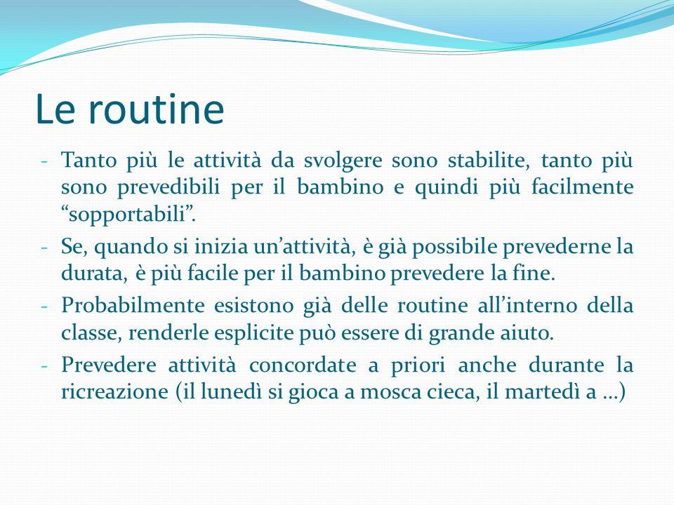 """Le routine - Tanto più le attività da svolgere sono stabilite, tanto più sono prevedibili per il bambino e quindi più facilmente """"sopportabili"""". - Se,"""