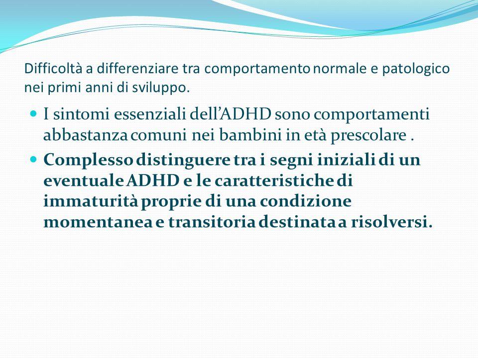 Difficoltà a differenziare tra comportamento normale e patologico nei primi anni di sviluppo. I sintomi essenziali dell'ADHD sono comportamenti abbast