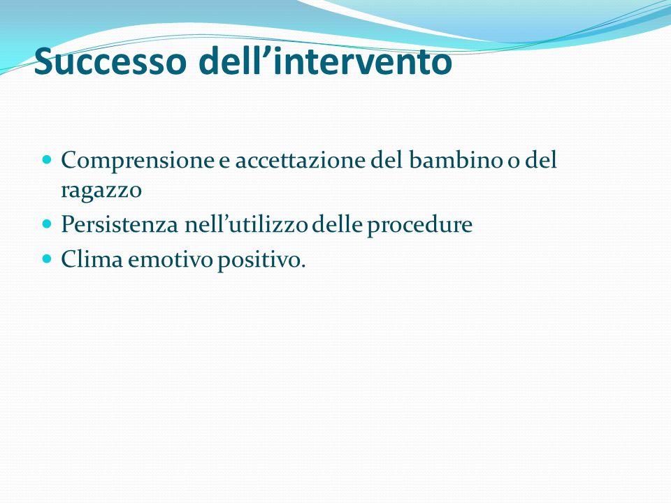 Successo dell'intervento Comprensione e accettazione del bambino o del ragazzo Persistenza nell'utilizzo delle procedure Clima emotivo positivo.