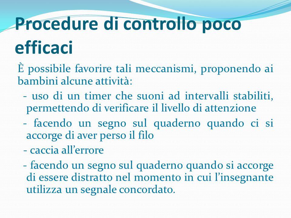 Procedure di controllo poco efficaci È possibile favorire tali meccanismi, proponendo ai bambini alcune attività: - uso di un timer che suoni ad inter