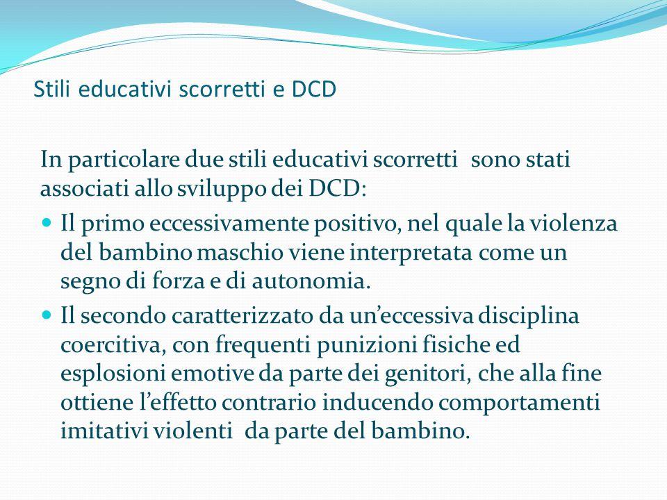 Stili educativi scorretti e DCD In particolare due stili educativi scorretti sono stati associati allo sviluppo dei DCD: Il primo eccessivamente posit