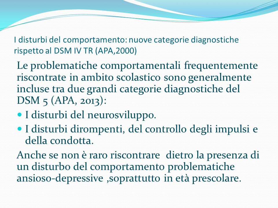 I disturbi del comportamento: nuove categorie diagnostiche rispetto al DSM IV TR (APA,2000) Le problematiche comportamentali frequentemente riscontrat