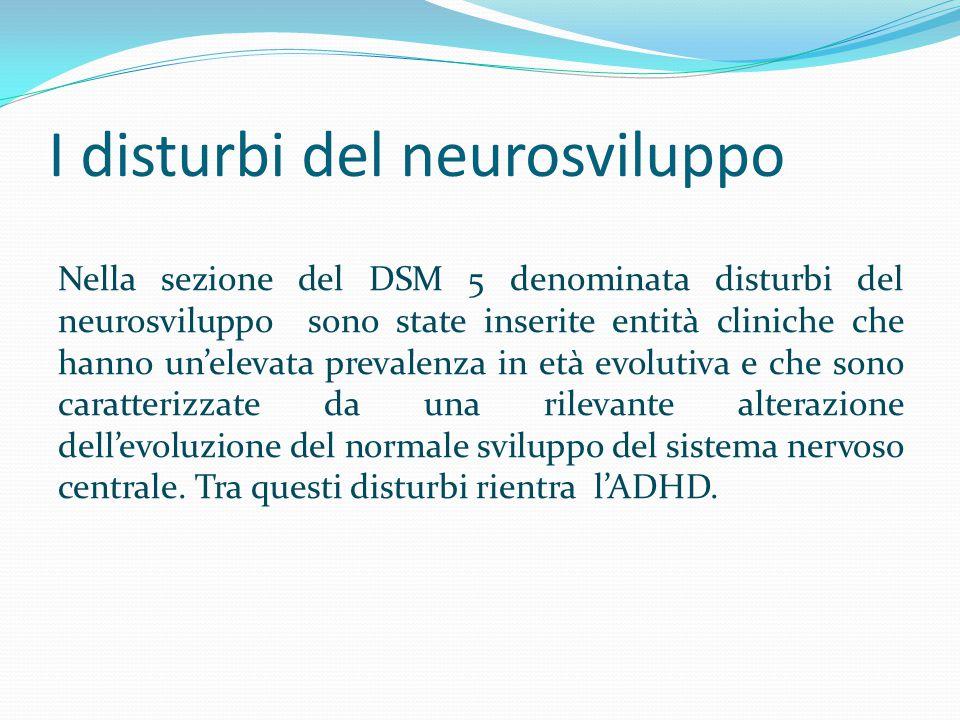 I disturbi del neurosviluppo Nella sezione del DSM 5 denominata disturbi del neurosviluppo sono state inserite entità cliniche che hanno un'elevata pr