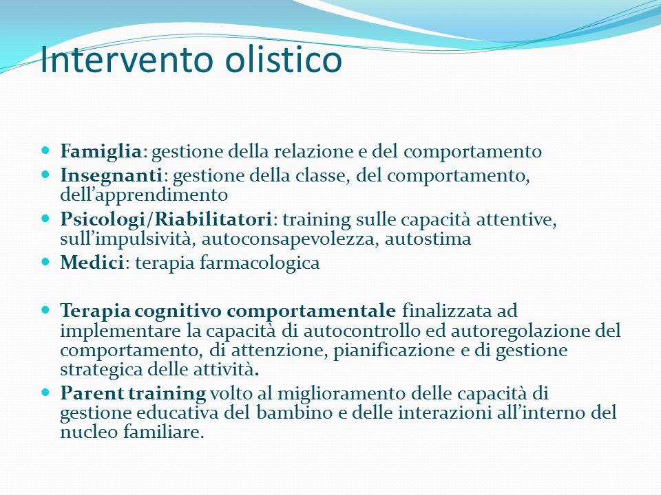 Intervento olistico Famiglia: gestione della relazione e del comportamento Insegnanti: gestione della classe, del comportamento, dell'apprendimento Ps