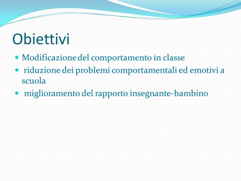Obiettivi Modificazione del comportamento in classe riduzione dei problemi comportamentali ed emotivi a scuola miglioramento del rapporto insegnante-b