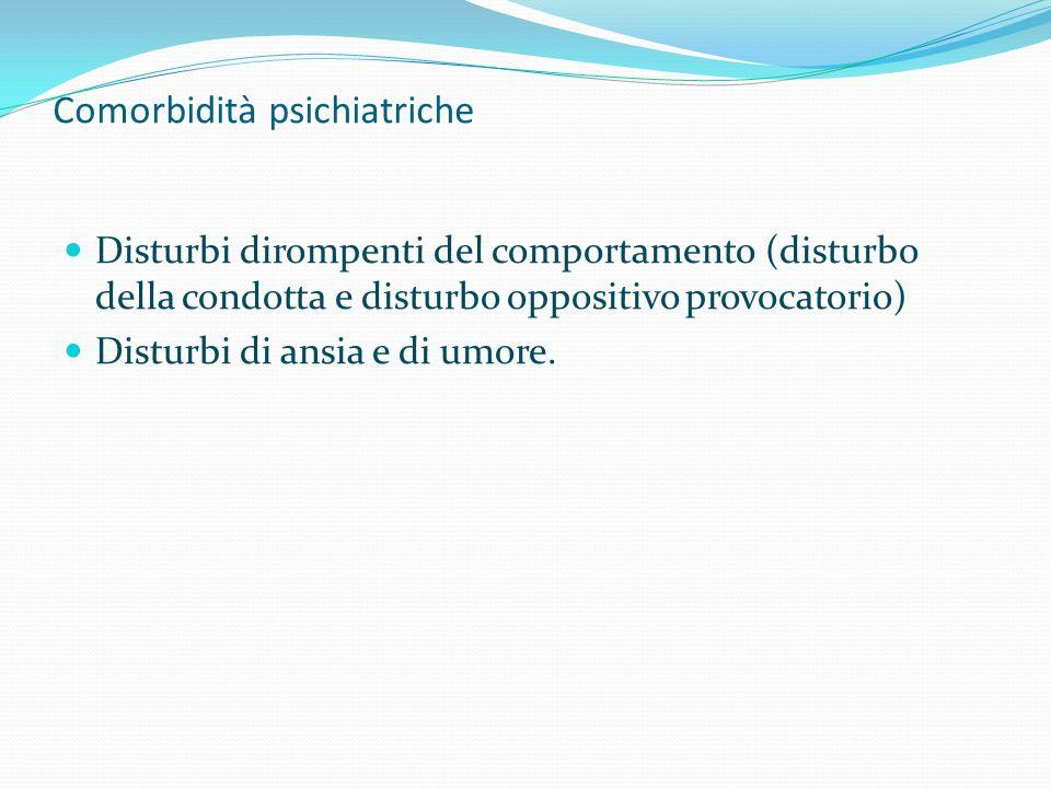 Comorbidità psichiatriche Disturbi dirompenti del comportamento (disturbo della condotta e disturbo oppositivo provocatorio) Disturbi di ansia e di um