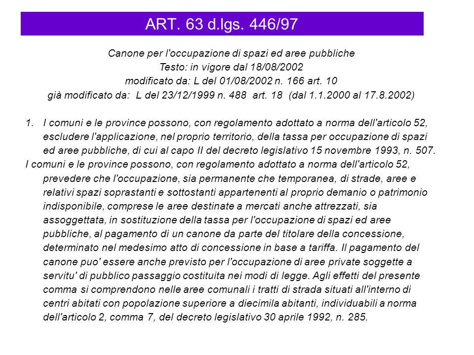 ART. 63 d.lgs. 446/97 Canone per l'occupazione di spazi ed aree pubbliche Testo: in vigore dal 18/08/2002 modificato da: L del 01/08/2002 n. 166 art.