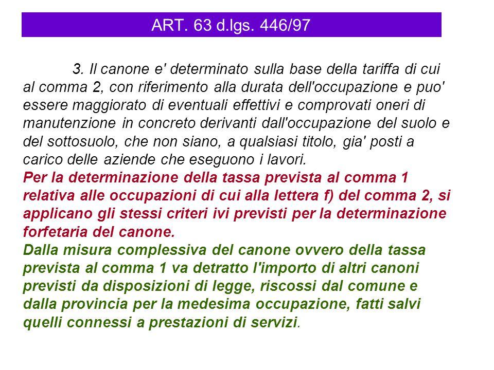 ART. 63 d.lgs. 446/97 3. Il canone e' determinato sulla base della tariffa di cui al comma 2, con riferimento alla durata dell'occupazione e puo' esse