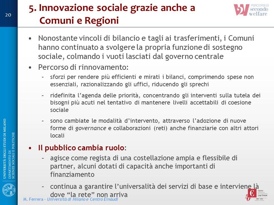 5. Innovazione sociale grazie anche a Comuni e Regioni Nonostante vincoli di bilancio e tagli ai trasferimenti, i Comuni hanno continuato a svolgere l