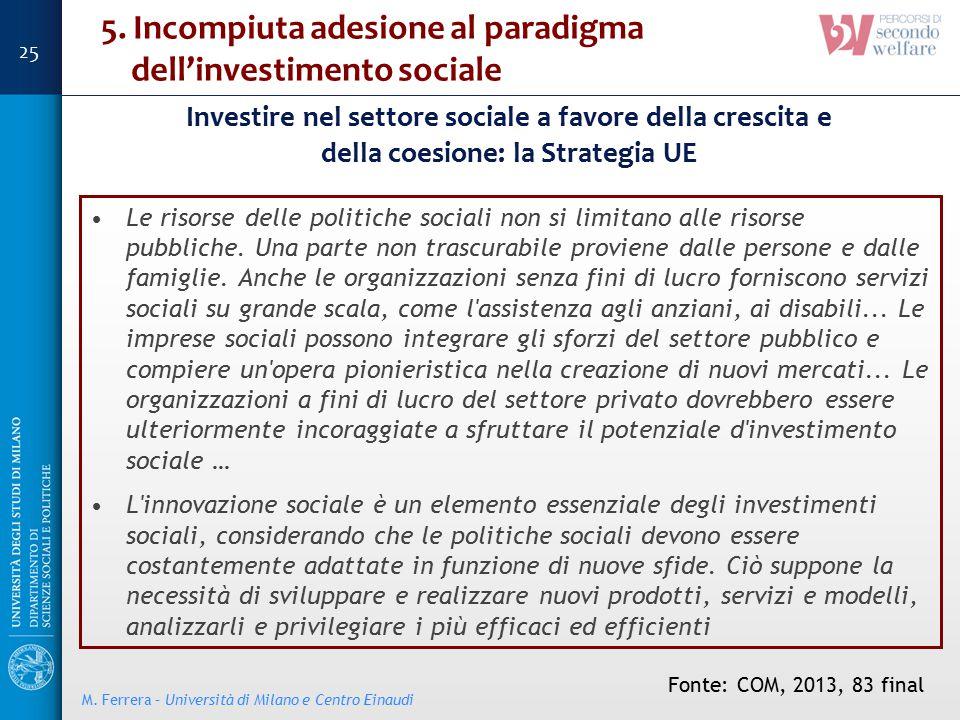 5. Incompiuta adesione al paradigma dell'investimento sociale Le risorse delle politiche sociali non si limitano alle risorse pubbliche. Una parte non