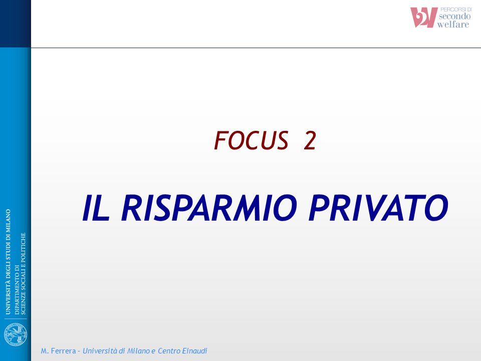 FOCUS 2 IL RISPARMIO PRIVATO M. Ferrera – Università di Milano e Centro Einaudi