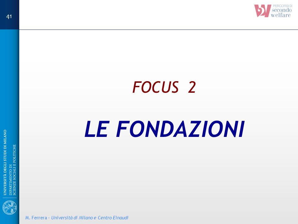 FOCUS 2 LE FONDAZIONI M. Ferrera – Università di Milano e Centro Einaudi 41