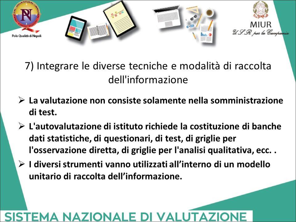 7) Integrare le diverse tecniche e modalità di raccolta dell'informazione  La valutazione non consiste solamente nella somministrazione di test.  L'