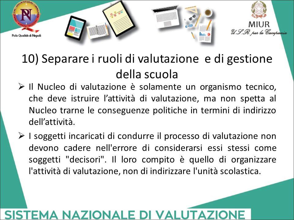 10) Separare i ruoli di valutazione e di gestione della scuola  Il Nucleo di valutazione è solamente un organismo tecnico, che deve istruire l'attivi