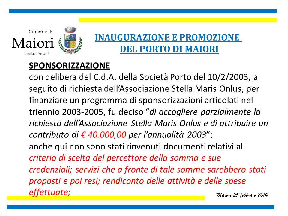 Comune di Maiori Costa d'Amalfi Maiori 25 febbraio 2014 INAUGURAZIONE E PROMOZIONE DEL PORTO DI MAIORI SPONSORIZZAZIONE con delibera del C.d.A.