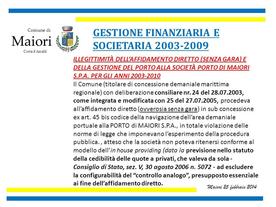 Comune di Maiori Costa d'Amalfi Maiori 25 febbraio 2014 GESTIONE FINANZIARIA E SOCIETARIA 2003-2009 ILLEGITTIMITÀ DELL'AFFIDAMENTO DIRETTO (SENZA GARA) E DELLA GESTIONE DEL PORTO ALLA SOCIETÀ PORTO DI MAIORI S.P.A.