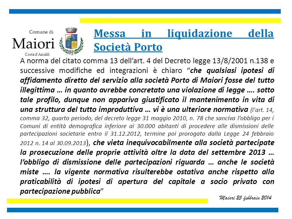 Comune di Maiori Costa d'Amalfi Maiori 25 febbraio 2014 Messa in liquidazione della Società Porto A norma del citato comma 13 dell'art.