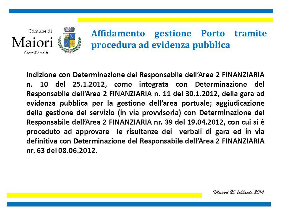 Comune di Maiori Costa d'Amalfi Maiori 25 febbraio 2014 Affidamento gestione Porto tramite procedura ad evidenza pubblica Indizione con Determinazione del Responsabile dell'Area 2 FINANZIARIA n.