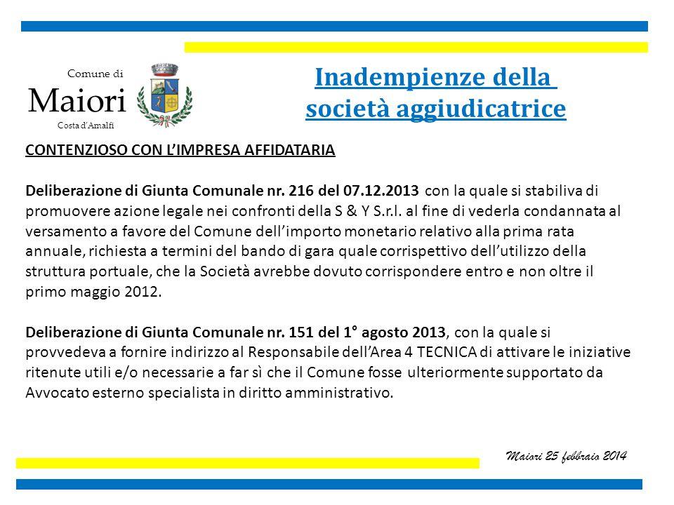 Comune di Maiori Costa d'Amalfi Maiori 25 febbraio 2014 Inadempienze della società aggiudicatrice CONTENZIOSO CON L'IMPRESA AFFIDATARIA Deliberazione di Giunta Comunale nr.