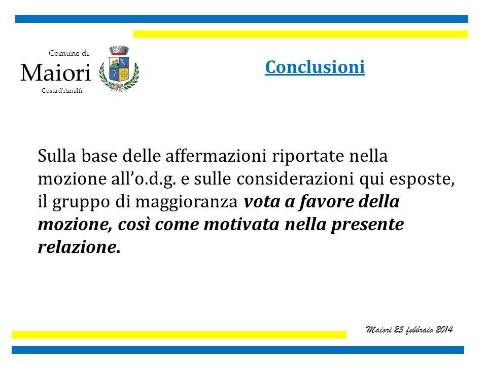 Comune di Maiori Costa d'Amalfi Maiori 25 febbraio 2014 Conclusioni Sulla base delle affermazioni riportate nella mozione all'o.d.g.