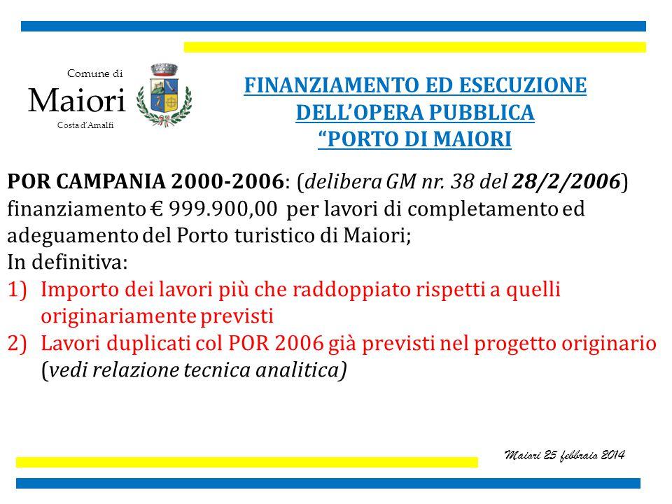 Comune di Maiori Costa d'Amalfi Maiori 25 febbraio 2014 FINANZIAMENTO ED ESECUZIONE DELL'OPERA PUBBLICA PORTO DI MAIORI POR CAMPANIA 2000-2006: (delibera GM nr.