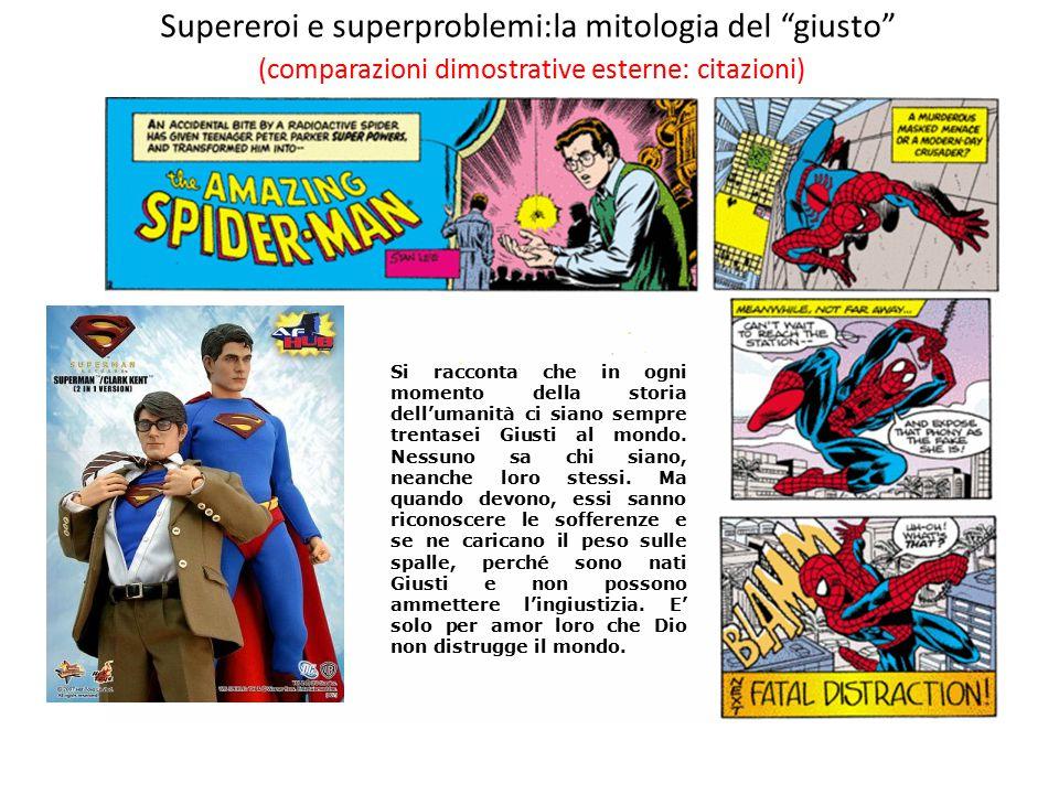 Supereroi e superproblemi:la mitologia del giusto (comparazioni dimostrative esterne: citazioni) Si racconta che in ogni momento della storia dell'umanità ci siano sempre trentasei Giusti al mondo.