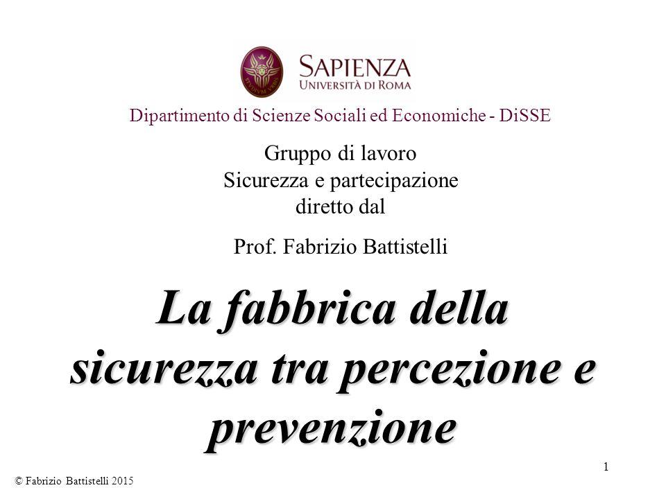 1 La fabbrica della sicurezza tra percezione e prevenzione Dipartimento di Scienze Sociali ed Economiche - DiSSE Gruppo di lavoro Sicurezza e partecip