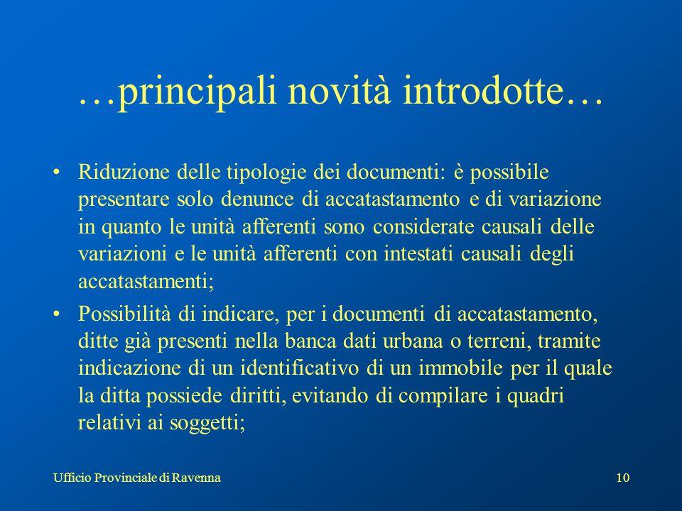 Ufficio Provinciale di Ravenna10 …principali novità introdotte… Riduzione delle tipologie dei documenti: è possibile presentare solo denunce di accata