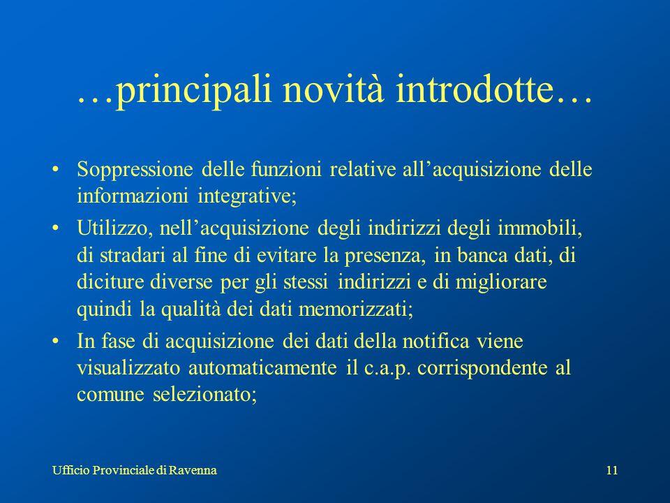 Ufficio Provinciale di Ravenna11 …principali novità introdotte… Soppressione delle funzioni relative all'acquisizione delle informazioni integrative;